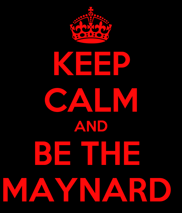 KEEP CALM AND BE THE  MAYNARD