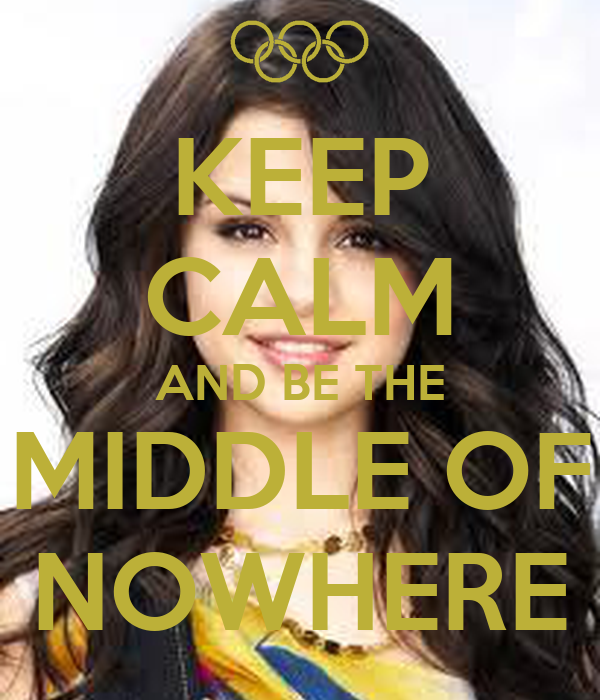 KEEP CALM AND BE THE MIDDLE OF NOWHERE