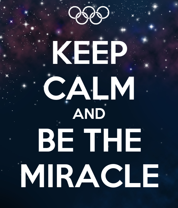 KEEP CALM AND BE THE MIRACLE