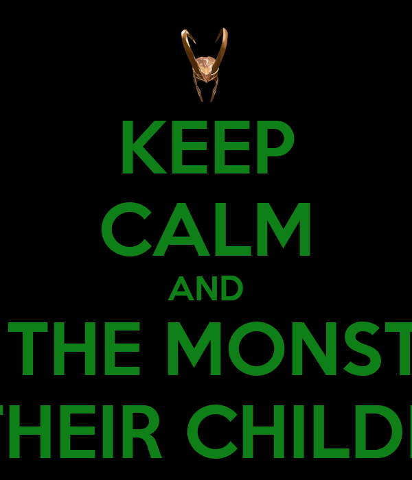 KEEP CALM AND BE THE MONSTER WHO PARENTS TELL THEIR CHILDREN ABOUT AT NIGHT