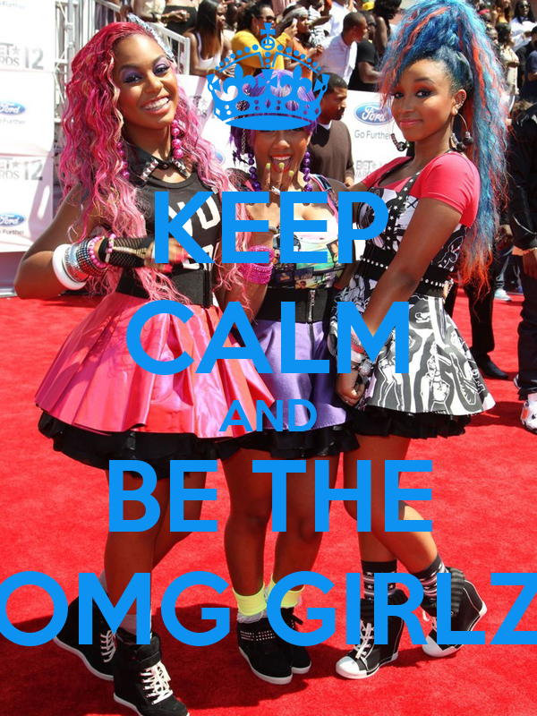 KEEP CALM AND BE THE OMG GIRLZ