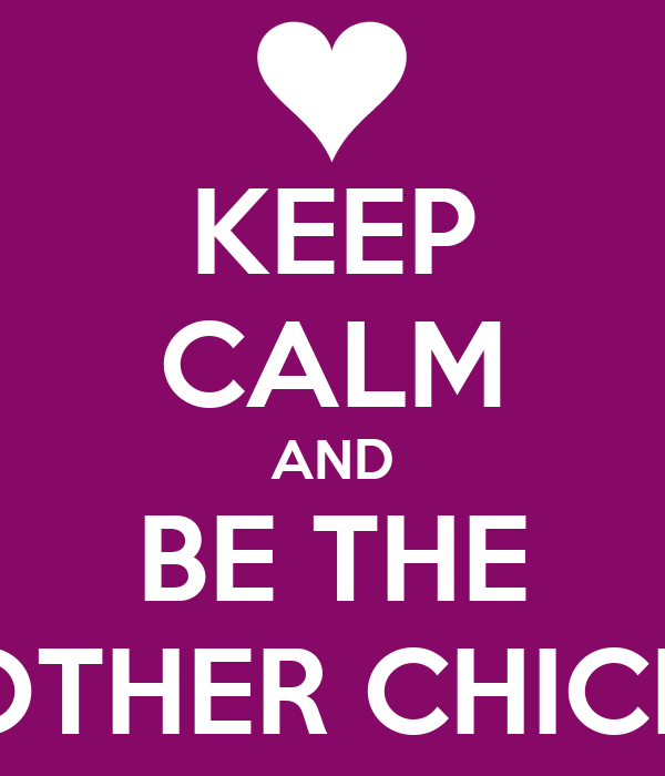 KEEP CALM AND BE THE OTHER CHICK