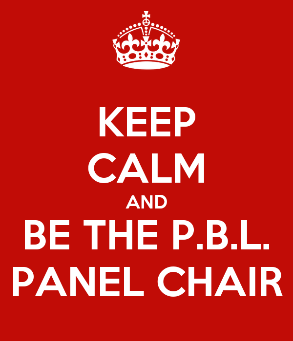 KEEP CALM AND BE THE P.B.L. PANEL CHAIR
