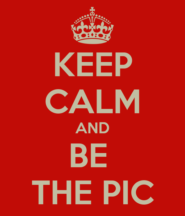 KEEP CALM AND BE  THE PIC