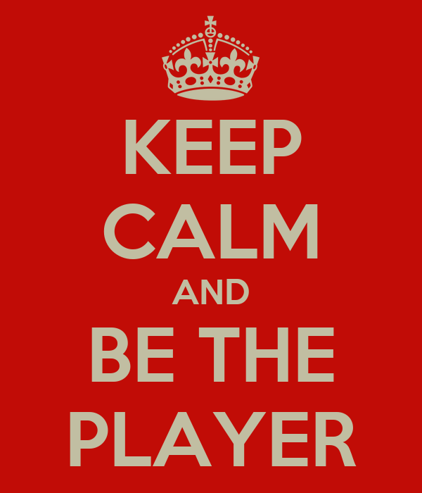 KEEP CALM AND  BE THE  PLAYER
