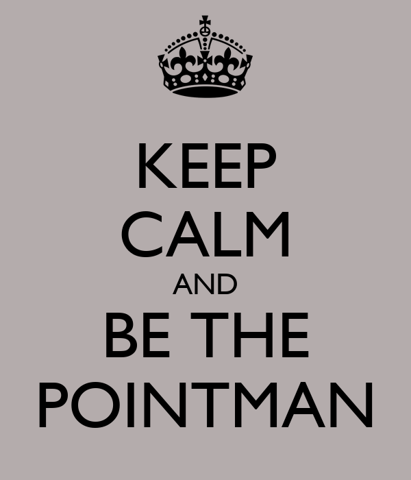KEEP CALM AND BE THE POINTMAN