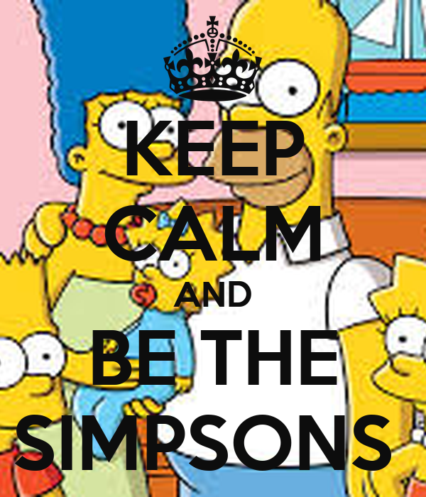 KEEP CALM AND BE THE SIMPSONS