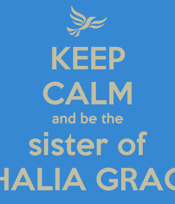 KEEP CALM and be the sister of THALIA GRACE