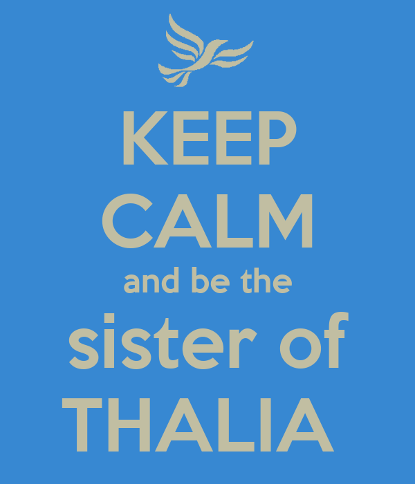 KEEP CALM and be the sister of THALIA