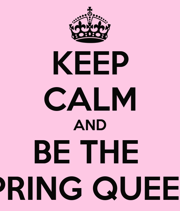 KEEP CALM AND BE THE  SPRING QUEEN