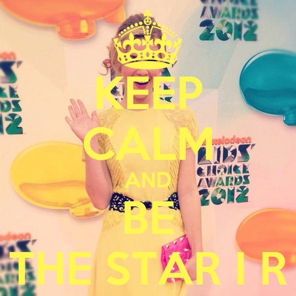 KEEP CALM AND BE THE STAR I R