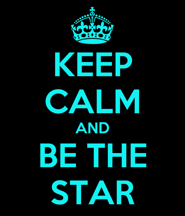 KEEP CALM AND BE THE STAR
