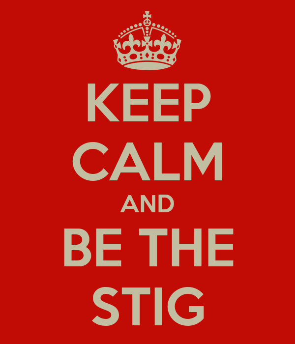 KEEP CALM AND BE THE STIG