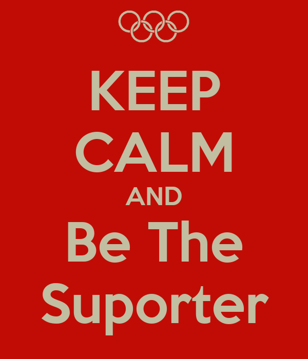 KEEP CALM AND Be The Suporter