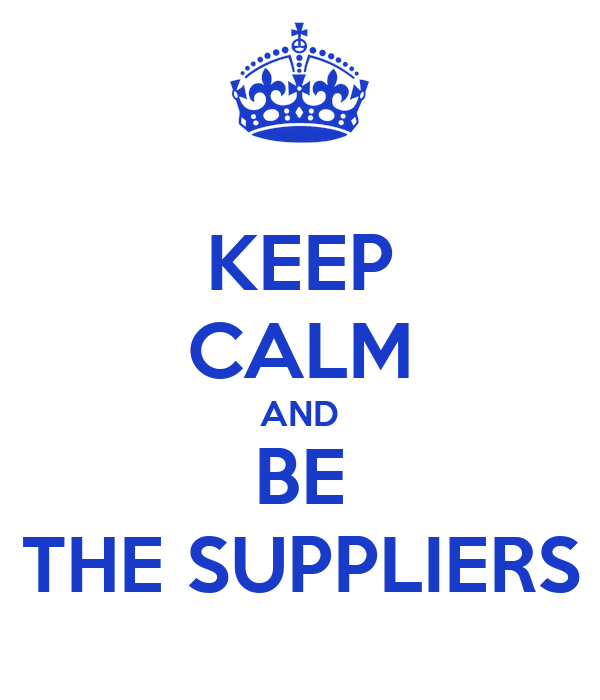 KEEP CALM AND BE THE SUPPLIERS