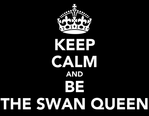 KEEP CALM AND BE THE SWAN QUEEN