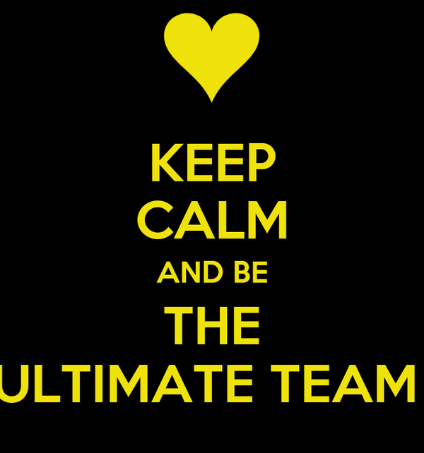 KEEP CALM AND BE THE ULTIMATE TEAM