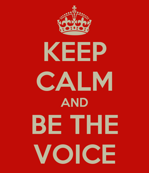 KEEP CALM AND BE THE VOICE
