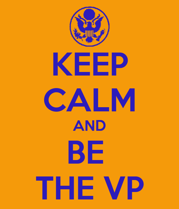 KEEP CALM AND BE  THE VP