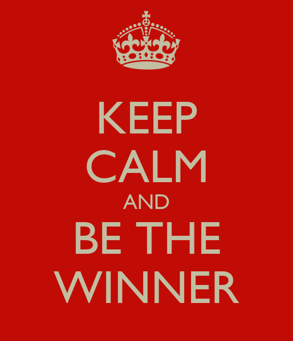 KEEP CALM AND BE THE WINNER