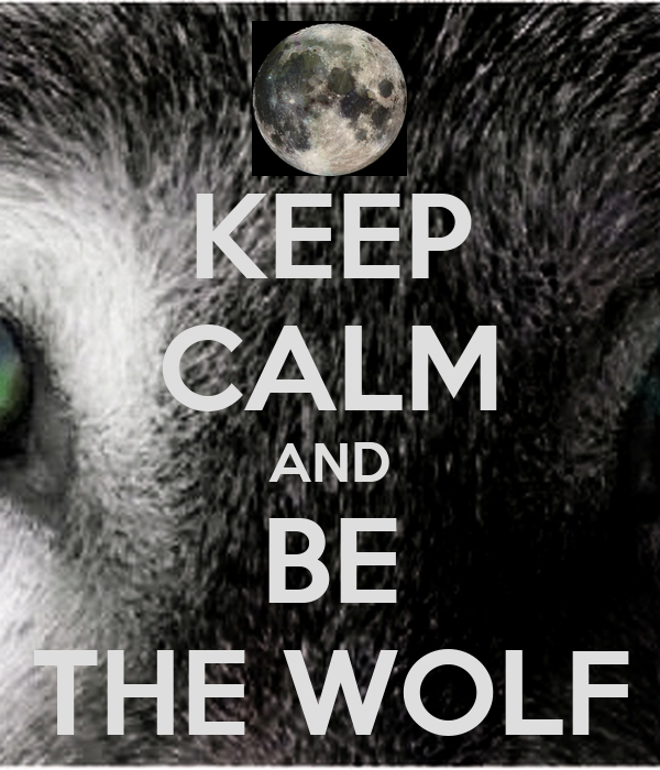 KEEP CALM AND BE THE WOLF