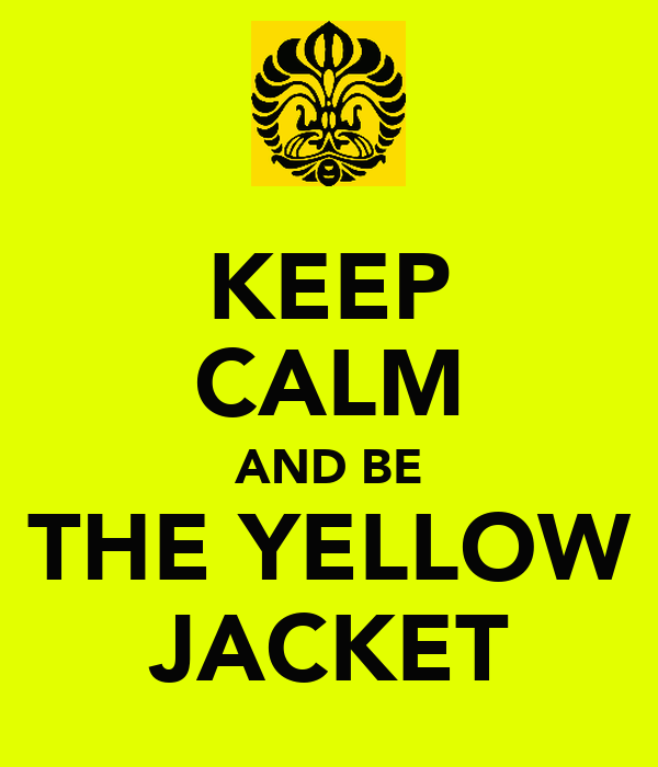 KEEP CALM AND BE THE YELLOW JACKET