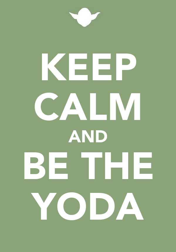 KEEP CALM AND BE THE YODA