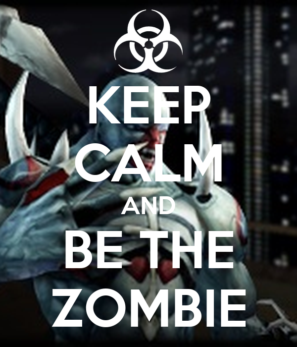 KEEP CALM AND BE THE ZOMBIE