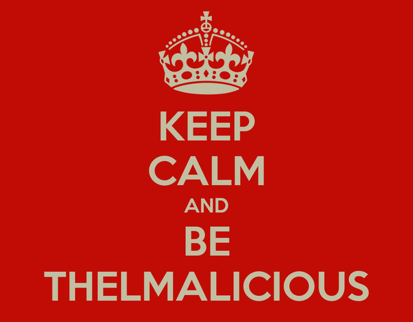 KEEP CALM AND BE THELMALICIOUS