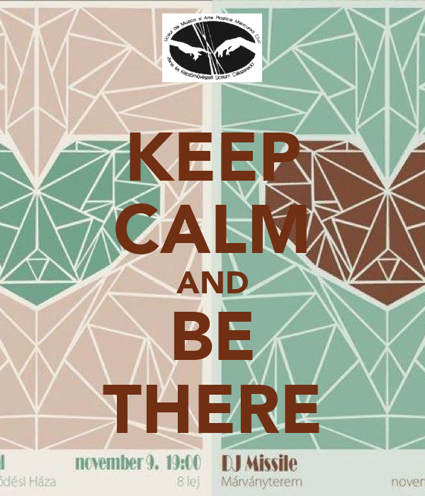KEEP CALM AND BE THERE