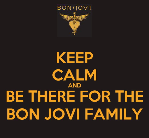 KEEP CALM AND BE THERE FOR THE BON JOVI FAMILY