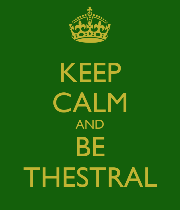 KEEP CALM AND BE THESTRAL