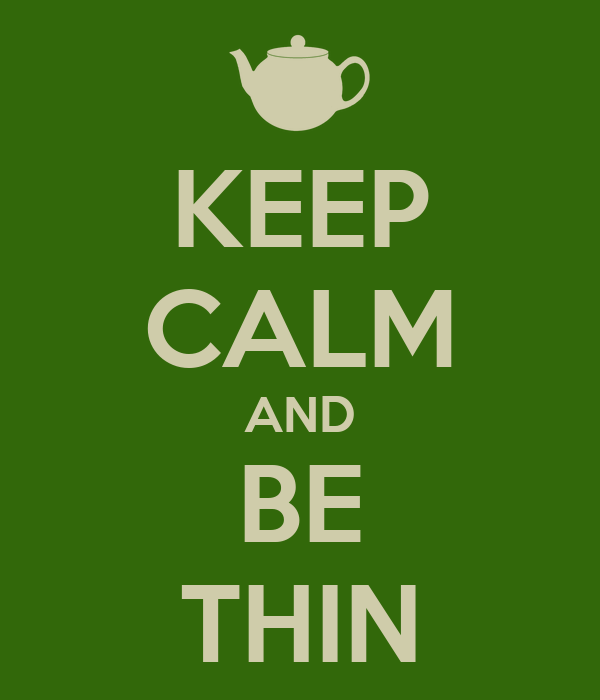 KEEP CALM AND BE THIN