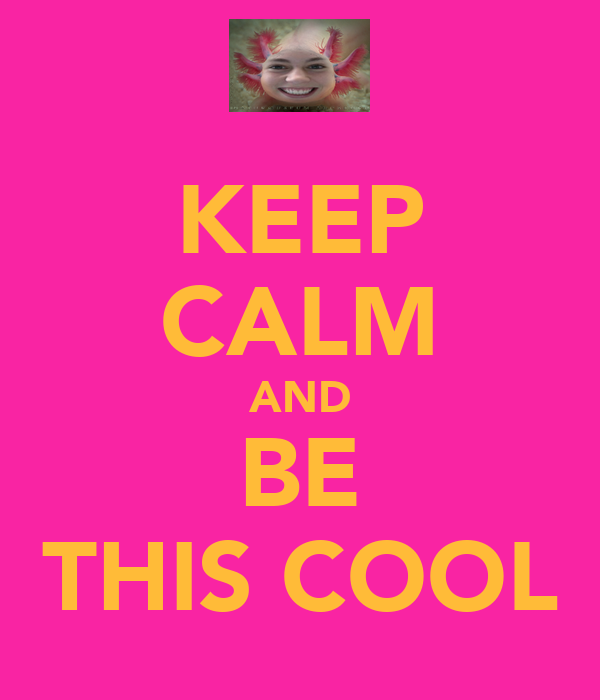 KEEP CALM AND BE THIS COOL