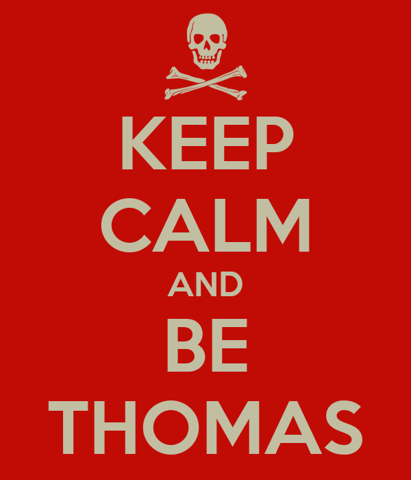 KEEP CALM AND BE THOMAS