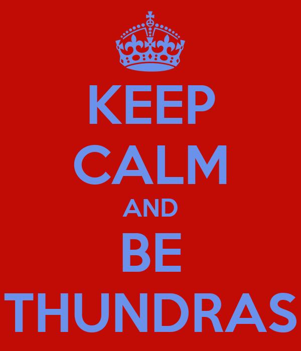 KEEP CALM AND BE THUNDRAS