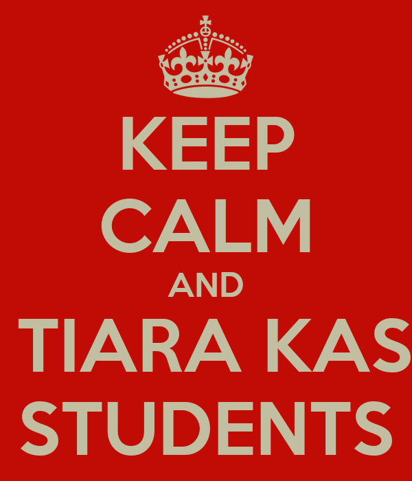KEEP CALM AND BE TIARA KASIH  STUDENTS