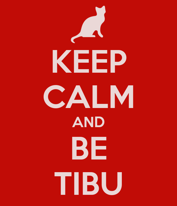 KEEP CALM AND BE TIBU
