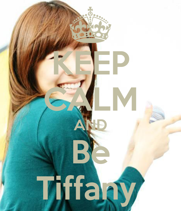 KEEP CALM AND Be Tiffany
