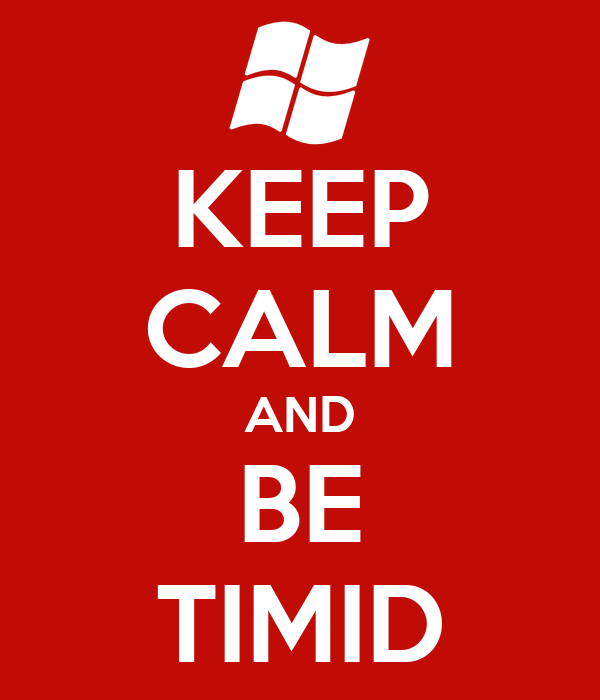 KEEP CALM AND BE TIMID