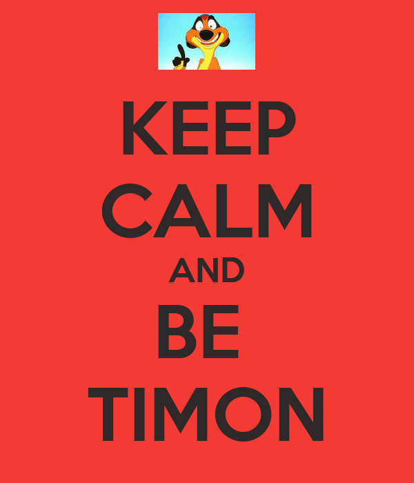 KEEP CALM AND BE  TIMON