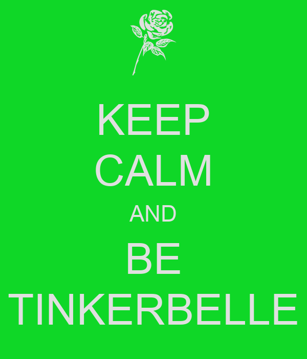 KEEP CALM AND BE TINKERBELLE