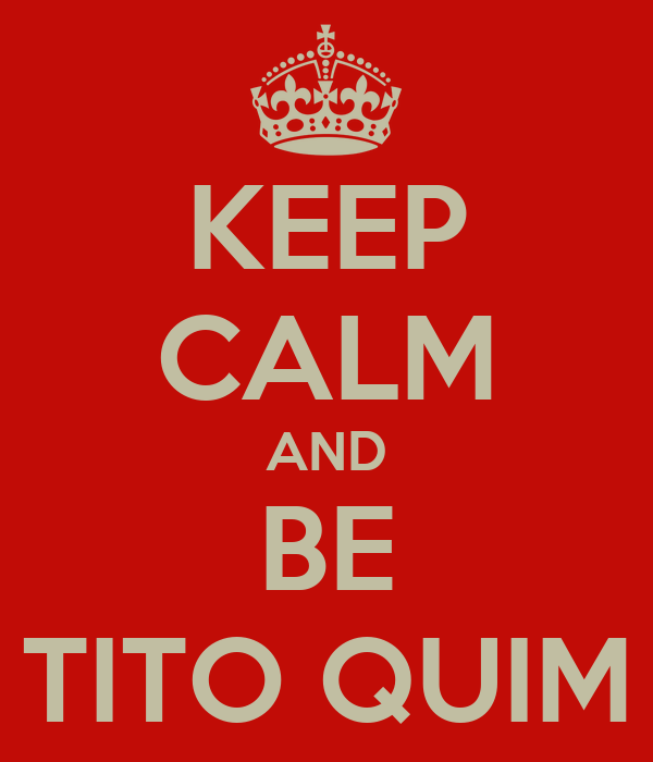 KEEP CALM AND BE TITO QUIM