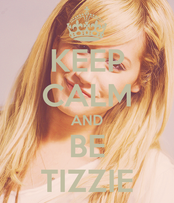 KEEP CALM AND BE TIZZIE