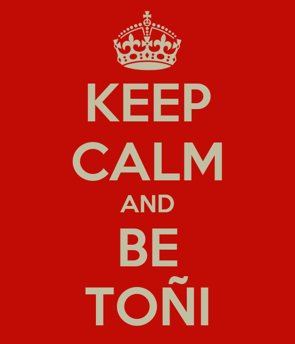 KEEP CALM AND BE TOÑI