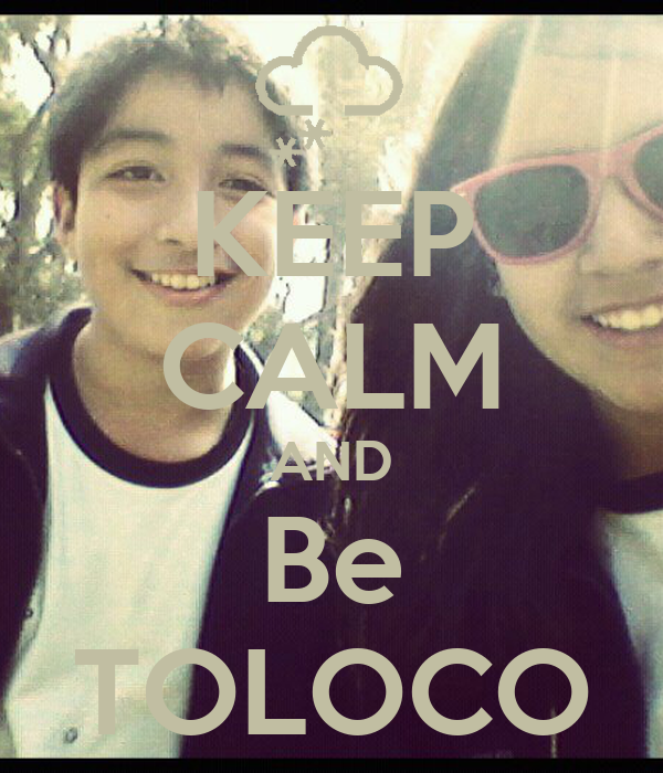 KEEP CALM AND Be TOLOCO