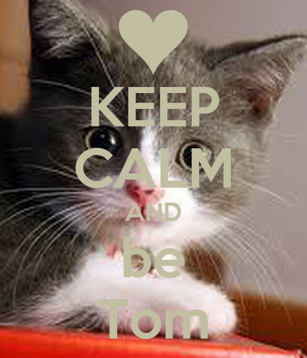 KEEP CALM AND be Tom