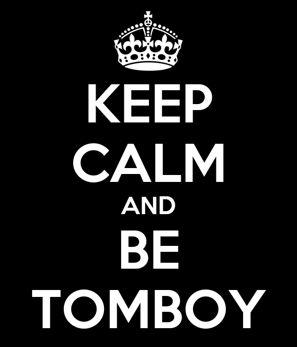 KEEP CALM AND BE TOMBOY