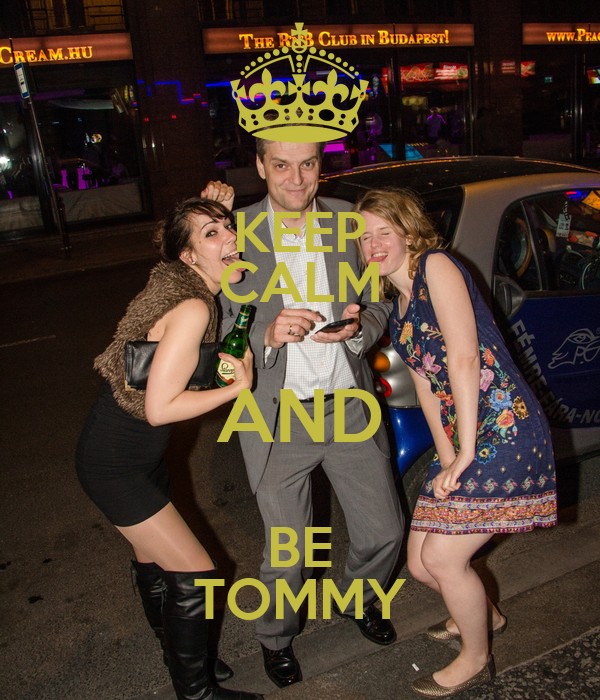 KEEP CALM AND BE TOMMY