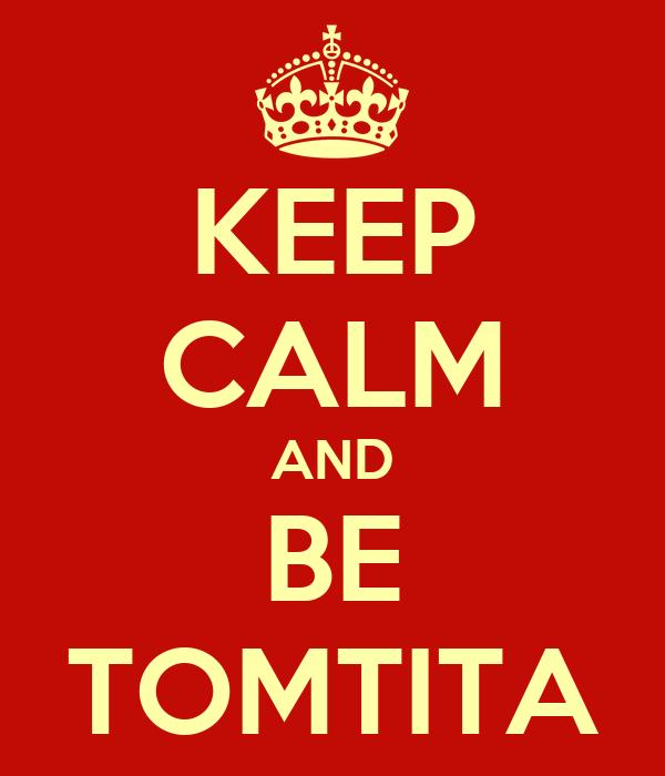 KEEP CALM AND BE TOMTITA